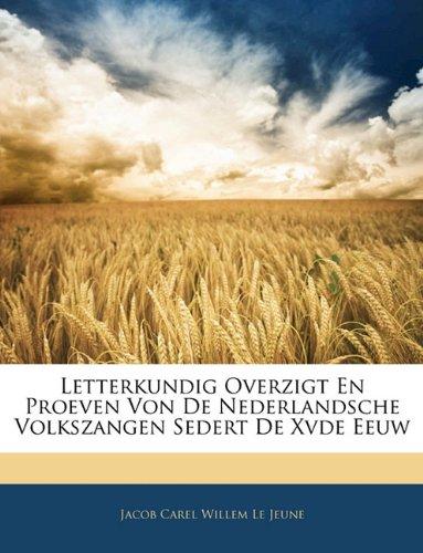 Letterkundig Overzigt En Proeven Von de Nederlandsche Volkszangen Sedert de Xvde Eeuw 9781146125239
