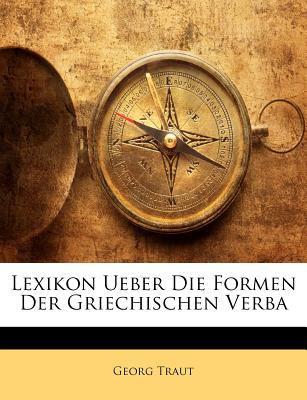 Lexikon Ueber Die Formen Der Griechischen Verba 9781148727592