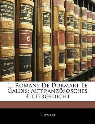 Li Romans de Durmart Le Galois: Altfranzsosches Rittergedicht 9781145248120
