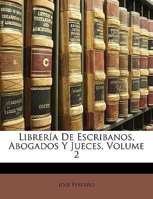 Librera de Escribanos, Abogados y Jueces, Volume 2 9781149234051