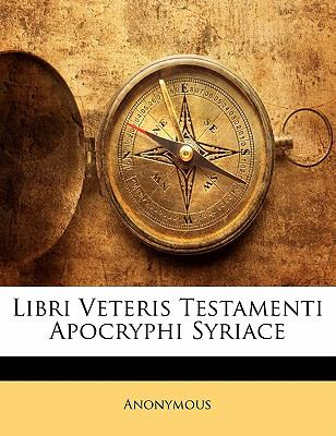 Libri Veteris Testamenti Apocryphi Syriace 9781143113260