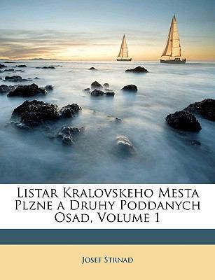 Listar Kralovskeho Mesta Plzne a Druhy Poddanych Osad, Volume 1 9781148736327