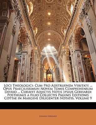 Loci Theologici: Cum Pro Adstruenda Veritate ... Opus Praecilissimun Novem Tomis Comprehensum Denuo ... Curavit Adjectis Notis Ipsius G 9781146739856