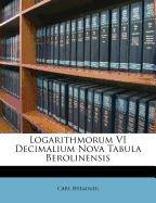 Logarithmorum VI Decimalium Nova Tabula Berolinensis 9781148587257
