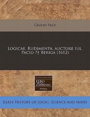 Logicae. Rudimenta, Auctore Iul. Pacio Beriga (1612) 9781140670490