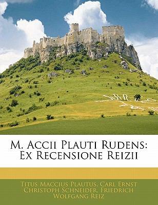 M. Accii Plauti Rudens: Ex Recensione Reizii 9781141423569