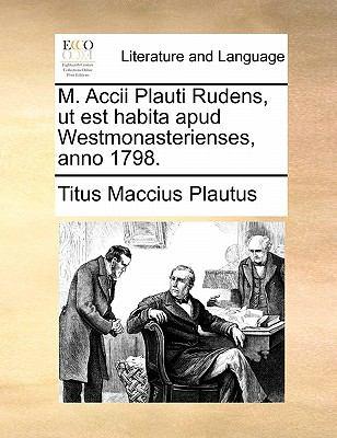 M. Accii Plauti Rudens, UT Est Habita Apud Westmonasterienses, Anno 1798. 9781140761051