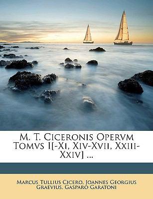 M. T. Ciceronis Opervm Tomvs I[-XI, XIV-XVII, XXIII-XXIV] ... 9781148925288