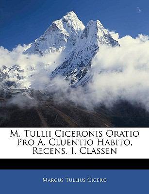 M. Tullii Ciceronis Oratio Pro A. Cluentio Habito, Recens. I. Classen 9781141109142