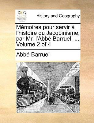 Memoires Pour Servir L'Histoire Du Jacobinisme; Par Mr. L'Abb Barruel. ... Volume 2 of 4 9781140889557