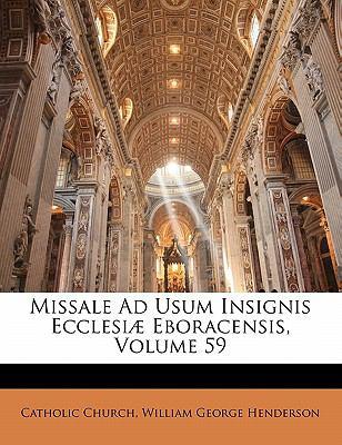 Missale Ad Usum Insignis Ecclesiae Eboracensis, Volume 59 9781147488654