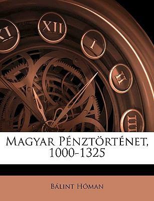 Magyar Pnztrtnet, 1000-1325 9781145065376