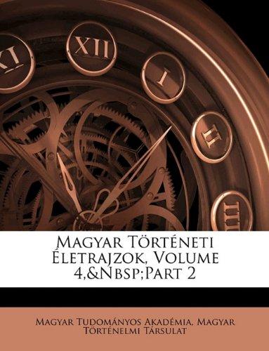 Magyar T Rt Neti Letrajzok, Volume 4, Part 2