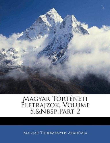 Magyar T Rt Neti Letrajzok, Volume 5, Part 2 9781141076291