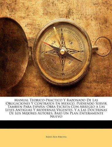 Manual Teorico-Practico y Razonado de Las Obligaciones y Contratos En Mexico, Pudiendo Servir Tambien Para Espa a: Obra Escrita Con Arreglo a Las Leye 9781142391034