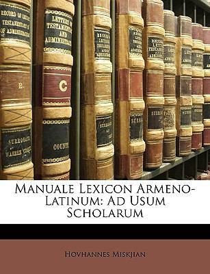 Manuale Lexicon Armeno-Latinum: Ad Usum Scholarum 9781149251645