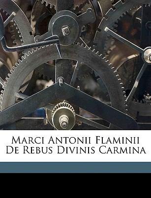 Marci Antonii Flaminii de Rebus Divinis Carmina 9781149729557