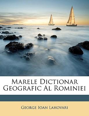 Marele Dictionar Geografic Al Rominiei 9781148306186