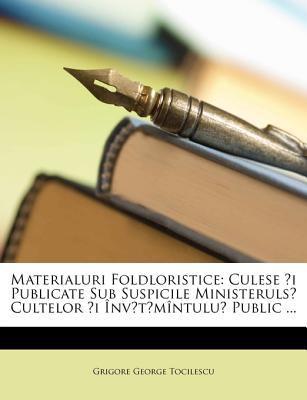 Materialuri Foldloristice: Culese I Publicate Sub Suspicile Ministeruls Cultelor [I Nvtmntulu Public ... 9781148448572