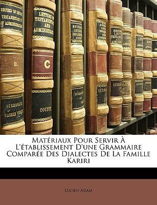 Matriaux Pour Servir L'Tablissement D'Une Grammaire Compare Des Dialectes de La Famille Kariri 9781149233313