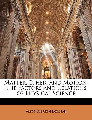 Matter, Ether, and Motion: The Factors and Relations of Physical Science 9781143295577