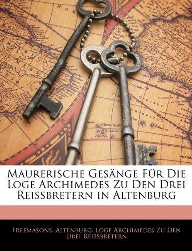 Maurerische Ges Nge Fur Die Loge Archimedes Zu Den Drei Reissbretern in Altenburg