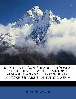 Mekhilta de-Rabi Shimon Ben Yoai Al Sefer Shemot: Melueet Mi-Tokh Midrash Ha-Gadol ... U-Zeer Sham ... Mi-Tokh Sefarim E-Khitve-Yad Aerim 9781149459201