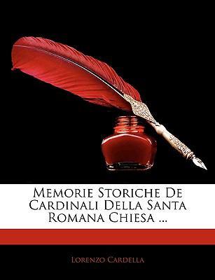 Memorie Storiche de Cardinali Della Santa Romana Chiesa ... 9781143264566