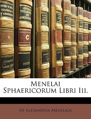 Menelai Sphaericorum Libri III. 9781147709438