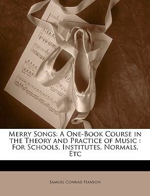 Merry Songs: A One-Book Course in the Theory and Practice of Music: For Schools, Institutes, Normals, Etc 9781143243745