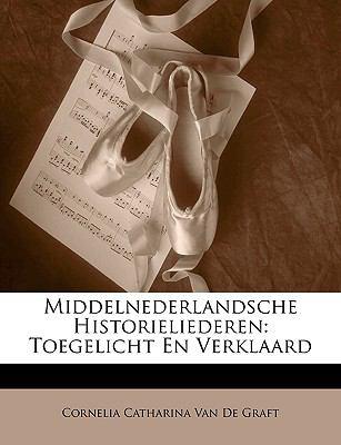 Middelnederlandsche Historieliederen: Toegelicht En Verklaard 9781147741865
