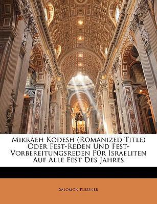 Mikraeh Kodesh (Romanized Title) Oder Fest-Reden Und Fest-Voruber Eitungsreden Fr Israeliten Auf Alle Fest Des Jahres 9781147646634