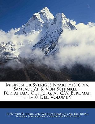 Minnen Ur Sveriges Nyare Historia, Samlade AF B. Von Schinkel ... Forfattade Och Utg. AF C.W. Bergman ... 1.-10. del, Volume 9 9781143299063