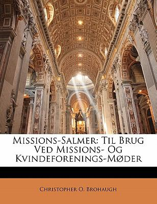 Missions-Salmer: Til Brug Ved Missions- Og Kvindeforenings-M Der 9781141572755
