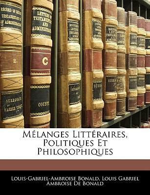 Melanges Litteraires, Politiques Et Philosophiques 9781143302749