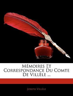 Memoires Et Correspondance Du Comte de Villele ... 9781143403293