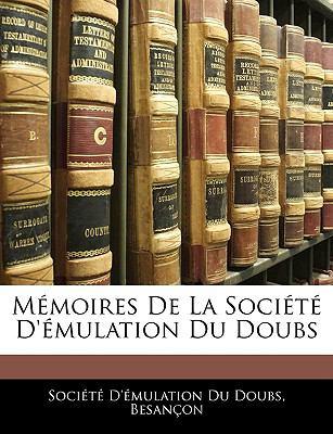 Memoires de La Societe D'Emulation Du Doubs 9781143344718