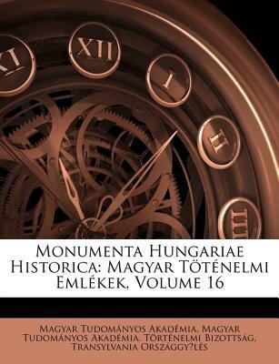 Monumenta Hungariae Historica: Magyar Ttnelmi Emlkek, Volume 16