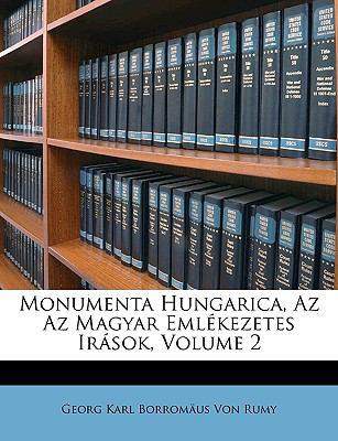 Monumenta Hungarica, AZ AZ Magyar Emlkezetes Irsok, Volume 2 9781148368634