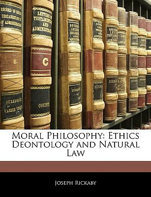 Moral Philosophy: Ethics Deontology and Natural Law 9781143915215