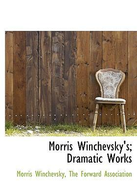 Morris Winchevsky's; Dramatic Works 9781140454069
