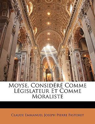 Moyse, Considere Comme Legislateur Et Comme Moraliste