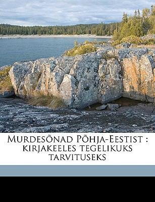 Murdes Nad P Hja-Eestist: Kirjakeeles Tegelikuks Tarvituseks 9781149467893