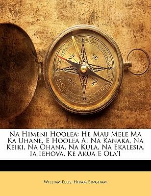 Na Himeni Hoolea: He Mau Mele Ma Ka Uhane, E Hoolea AI Na Kanaka, Na Keiki, Na Ohana, Na Kula, Na Ekalesia, Ia Iehova, Ke Akua E Ola'i 9781141095957