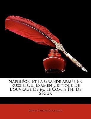 Napolon Et La Grande Arme En Russie, Ou, Examen Critique de L'Ouvrage de M. Le Comte PH. de Sgur 9781149218341
