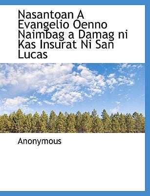 Nasantoan a Evangelio Oenno Naimbag a Damag Ni Kas Insurat Ni San Lucas 9781140648154