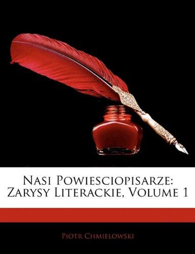 Nasi Powiesciopisarze: Zarysy Literackie, Volume 1 9781145247833