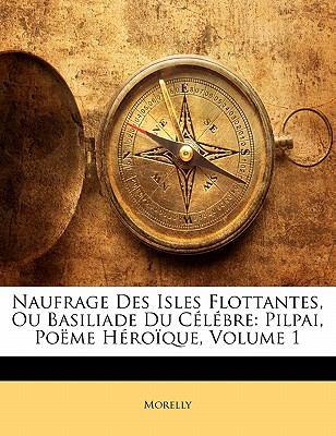 Naufrage Des Isles Flottantes, Ou Basiliade Du C L Bre: Pilpai, Po Me H Ro Que, Volume 1 9781141136643