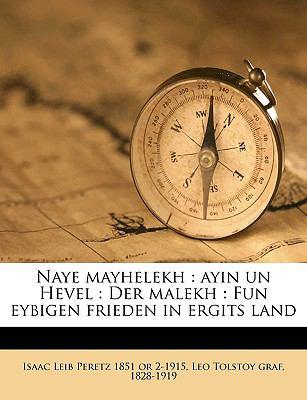 Naye Mayhelekh: Ayin Un Hevel: Der Malekh: Fun Eybigen Frieden in Ergits Land 9781149479353