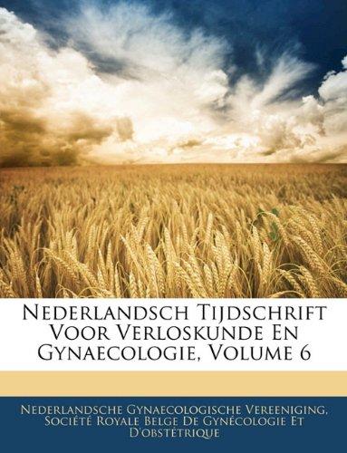 Nederlandsch Tijdschrift Voor Verloskunde En Gynaecologie, Volume 6 9781142847524